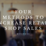Four Methods to Increase Retail Shop Sales