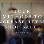 Four Methods to Increase Retail Shop Sales
